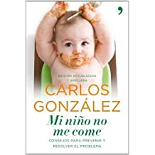 Mi niño no me come: Consejos para prevenir y resolver el problema (Vivir Mejor) de González, Carlos (2010) Tapa blanda