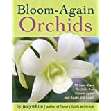 Bloom-Again Orchids: 50 Easy-Care Orchids that Flower Again and Again and Again (English Edition)