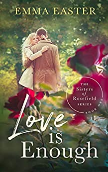 Love Is Enough (The Sisters of Rosefield Series Book 1) (English Edition) par [Easter, Emma]