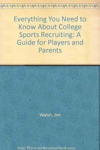 Everything You Need to Know About College Sports Recruiting: A Guide for Players and Parents by Jim Walsh (1997-01-01)