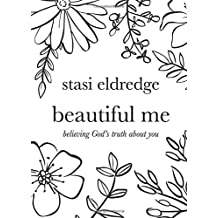 Beautiful Me: Believing God's Truth about You by Stasi Eldredge (December 01,2015)