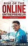 Rise of the Online Entrepreneur: Der Online Business Crashkurs für Anfänger - raus aus dem Hamsterrad, rein in die finanzielle Freiheit! - Ignatz Rajher