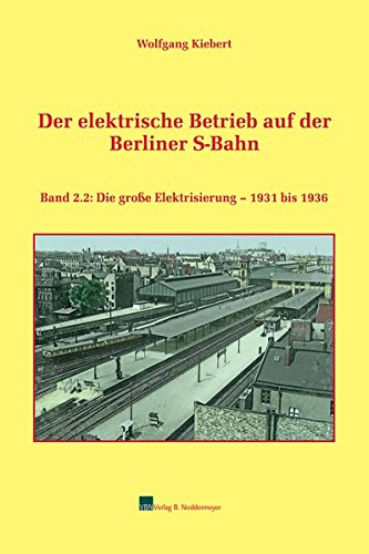 Der elektrische Betrieb auf der Berliner S-Bahn, Band 2.2: Die große Elektrisierung 1931 bis 1936