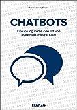 FRANZIS Chatbots: Einführung in die Zukunft von Marketing, PR und CRM