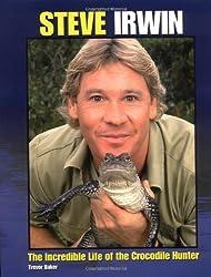 Steve Irwin: The Incredible Life of the Crocodile Hunter by Trevor Baker (2006-12-14)