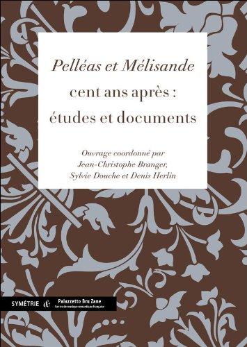 « Pelléas et Mélisande » cent ans après : études et documents