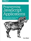 Programming JavaScript Applications: Robust Web Architecture with Node, HTML5, and Modern JS Libraries by Eric Elliott (20-Jul-2014) Paperback
