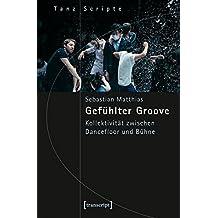 Gefühlter Groove: Kollektivität zwischen Dancefloor und Bühne (TanzScripte)