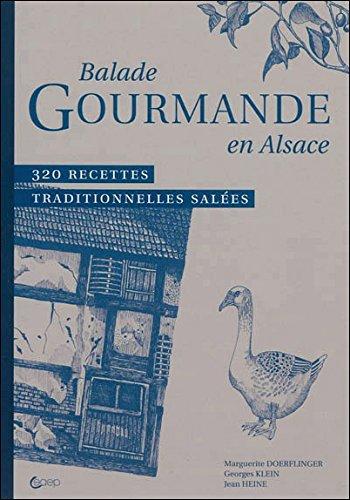 Balade Gourmande en Alsace - 320 recettes traditionnelles salées par Marguerite Doerflinger