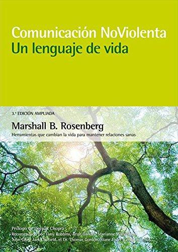 Comunicación no violenta. Un lenguaje de vida. 3ª Edición ampliada: Un lenguaje de vida por Marshall B. Rosenberg