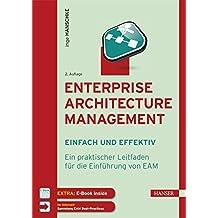 Enterprise Architecture Management - einfach und effektiv: Ein praktischer Leitfaden für die Einführung von EAM