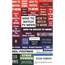 How to Watch TV News by Postman, Neil, Powers, Steve (2008) Paperback