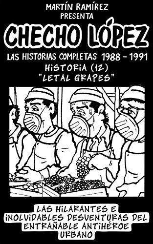 CHECHO LÓPEZ Las Historias Completas 1988 – 1991 Historia 12 Letal Grapes: Las hilarantes e inolvidables desventuras del entrañable antihéroe urbano por Martín Ramírez