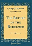The Return of the Redeemer (Classic Reprint)