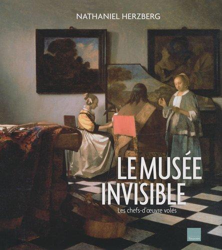 Le musée invisible. Les chefs-d'oeuvre volés.