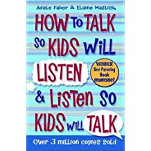 How To Talk So Kids Will Listen and Listen So Kids Will Talk by Adele Faber, Elaine Mazlish (January 1, 2013) Paperback