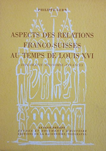 Aspects des relations franco-suisses au temps de Louis XVI (Diplomatie - Economie - Finances)