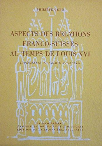Aspects des relations franco-suisses au temps de Louis XVI (Diplomatie - Economie - Finances)