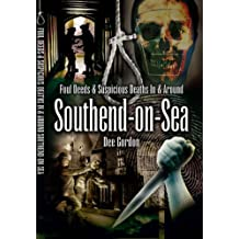 Foul Deeds and Suspicious Deaths in and Around Southend-on-Sea