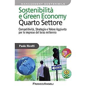 Sostenibilità e Green Economy. Quarto Settore. Competitività , Strategie e Valore Aggiunto per le imprese del terzo mi