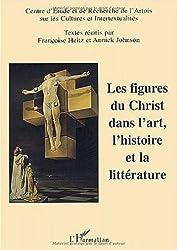 Les figures du Christ dans l'art, l'histoire et la littérature. Colloque Université d'Artois 3 et 4 mars 2000