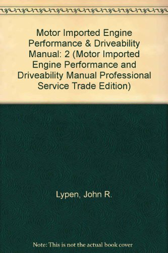 Motor Imported Engine Performance & Driveability Manual: 2 (Motor Imported Engine Performance and Driveability Manual Professional Service Trade Edition) por John R. Lypen