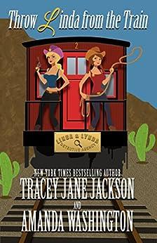 Throw Linda from the Train (Linda & Lynda Detective Agency Book 2) by [Jackson, Tracey Jane, Washington, Amanda]