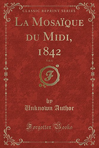 La Mosaïque du Midi, 1842, Vol. 6 (Classic Reprint)