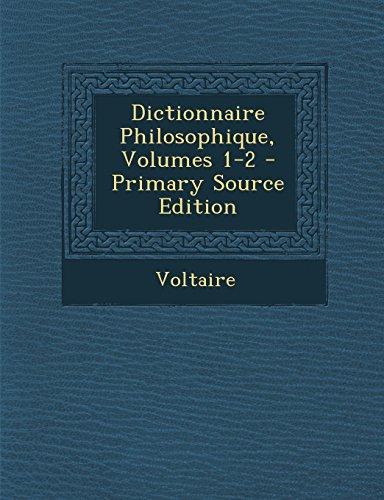 Dictionnaire Philosophique, Volumes 1-2 - Primary Source Edition