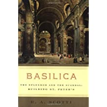 Basilica: The Splendor and the Scandal: Building St. Peter's by R. A. Scotti (2006-06-08)