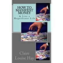 How to Manifest Money: & Live a Magnificent Life (The Secrets to a Magnificent Life Book 3) (English Edition)