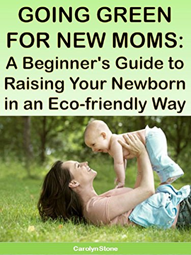Going Green for New Moms: A Beginner's Guide to Raising Your Newborn in an Eco-friendly Way (Green Matters Book 3) (English Edition)