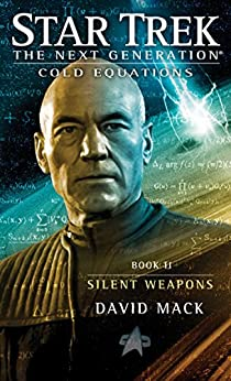 Cold Equations: Silent Weapons: Book Two (Star Trek: The Next Generation: Cold Equations) von [Mack, David]