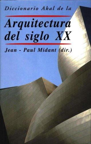 Diccionario Akal de la Arquitectura del siglo XX (Diccionarios) por Jean-Paul Midant (dir.)