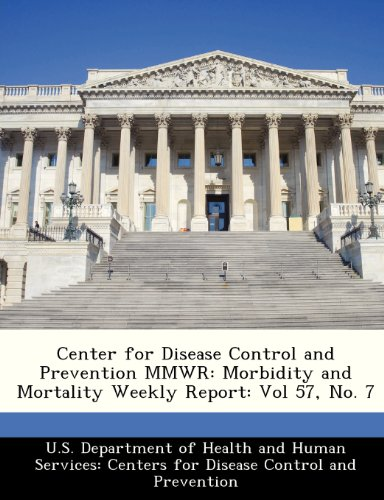 Center for Disease Control and Prevention MMWR: Morbidity and Mortality Weekly Report: Vol 57, No. 7