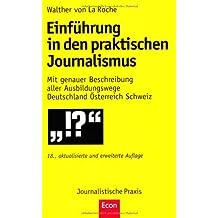 Einführung in den praktischen Journalismus: 18, erweiterte und aktualisierte Auflage