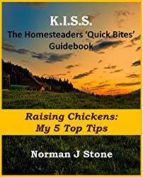 Homesteaders 'Quick Bites' Guidebook: Raising Chickens - My 5 Top Tips (K.I.S.S Quick Bites Book 4) (English Edition)