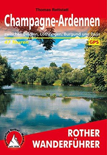Champagne-Ardennen: Zwischen Belgien, Lothringen, Burgund und Paris. 47 Touren. Mit GPS-Daten (Rother Wanderführer)
