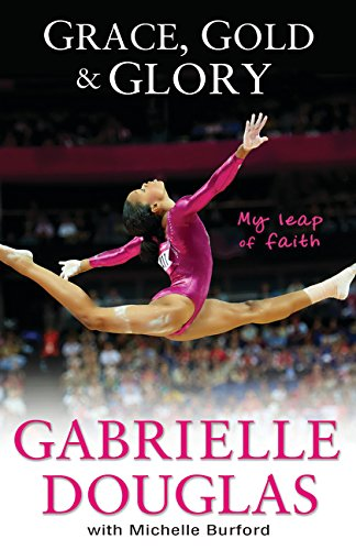 Grace, Gold, and Glory My Leap of Faith por Gabrielle Douglas