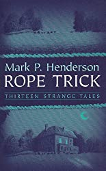 ROPE TRICK: Thirteen Strange Tales