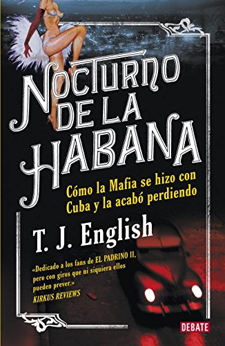 Nocturno de La Habana: Como la mafia se hizo con Cuba y la acabó perdiendo (DEBATE)