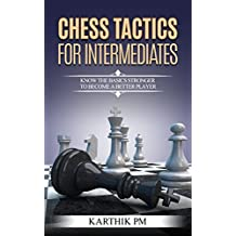 Chess Tactics For Intermediates: Know the basics stronger to become a better player! (English Edition)
