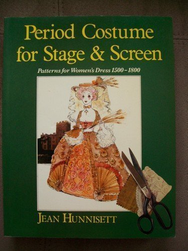 Period Costume for Stage and Screen: Patterns for Women's Dress 1500-1800 (Practical Period Costume) by Hunnisett, Jean (1986) Paperback