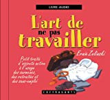 L'art de ne pas travailler - Alexandre Stanké - 01/08/2007