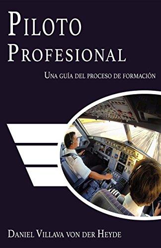 Piloto Profesional: Una Guía del Proceso de Formación por Daniel Villava von der Heyde