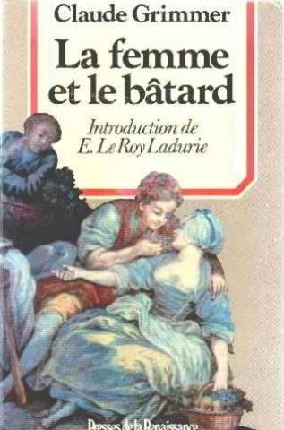 La femme et le bâtard: Amours illégitimes et secrètes dans lancienne France (Histoire des hommes) par Claude Grimmer