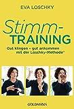 Stimmtraining: Gut klingen - gut ankommen mit der Loschky-Methode® - Eva Loschky