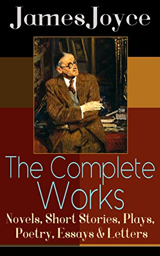 the complete works of james joyce novels short stories plays  the complete works of james joyce novels short stories plays poetry essays letters ulysses a portrait of the artist as a young man finnegan s
