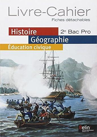 Histoire géographie éducation civique 2e bac pro : Livre-cahier, fiches