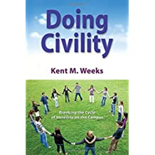 Doing Civility: Breaking the Cycle of Incivility on the Campus by Kent M. Weeks (2014-01-30)